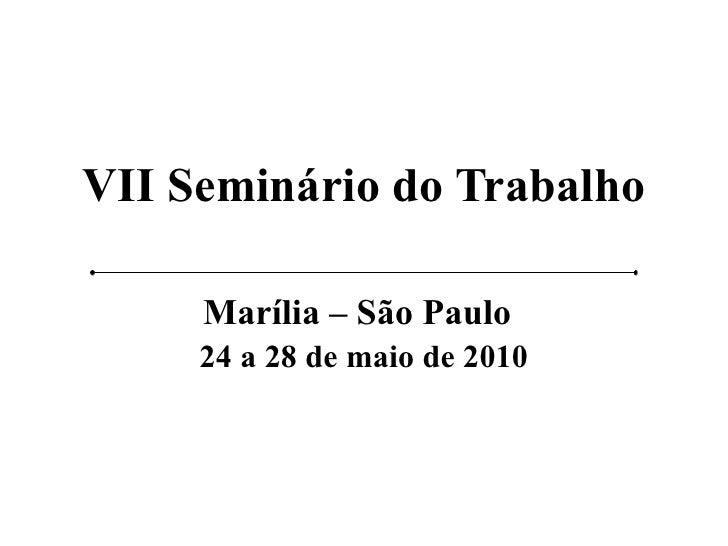 VII Seminário do Trabalho Marília – São Paulo   24 a 28 de maio de 2010