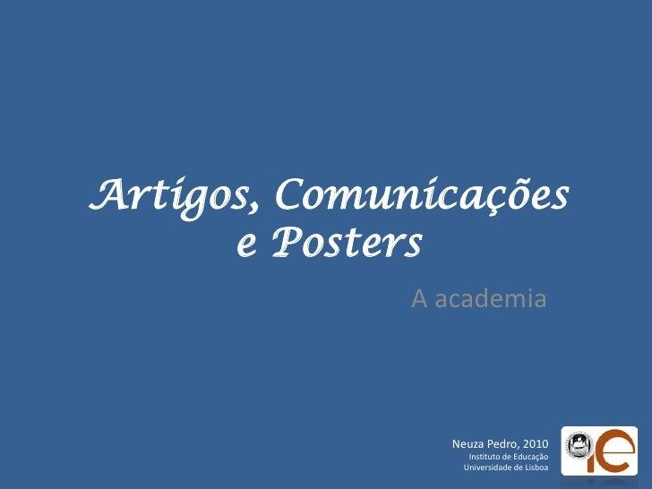 Artigos, Comunicaçõese Posters<br />A academia<br />Neuza Pedro, 2010<br />Instituto de Educação<br />Universidade de Lisb...
