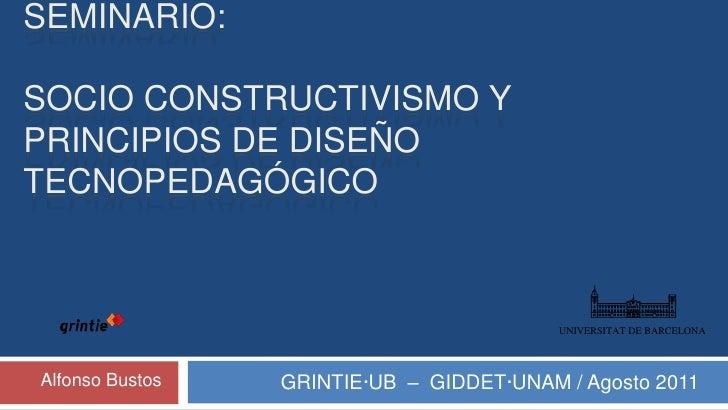 UNIVERSITAT DE BARCELONA<br />Seminario:Socio constructivismo y principios de diseño tecnopedagógico<br />GRINTIE·UB  –  G...