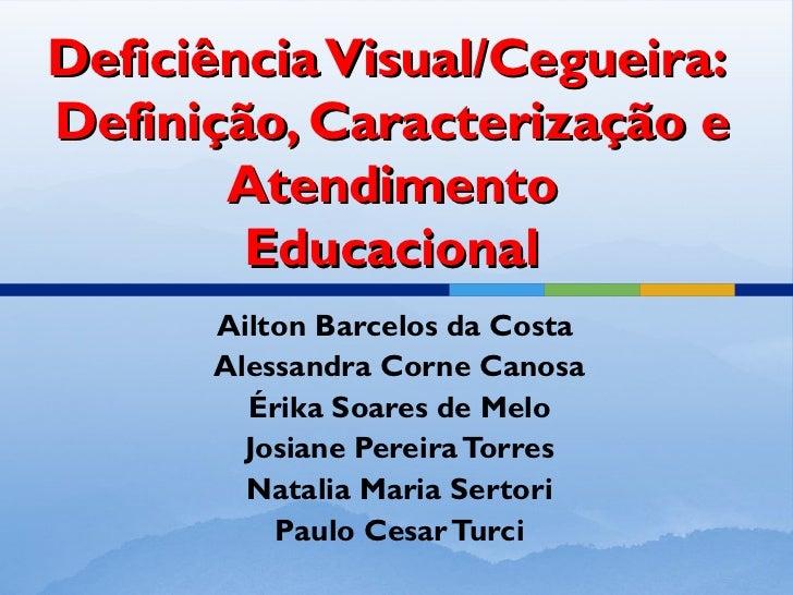 Deficiência Visual/Cegueira:Definição, Caracterização e       Atendimento        Educacional      Ailton Barcelos da Costa...