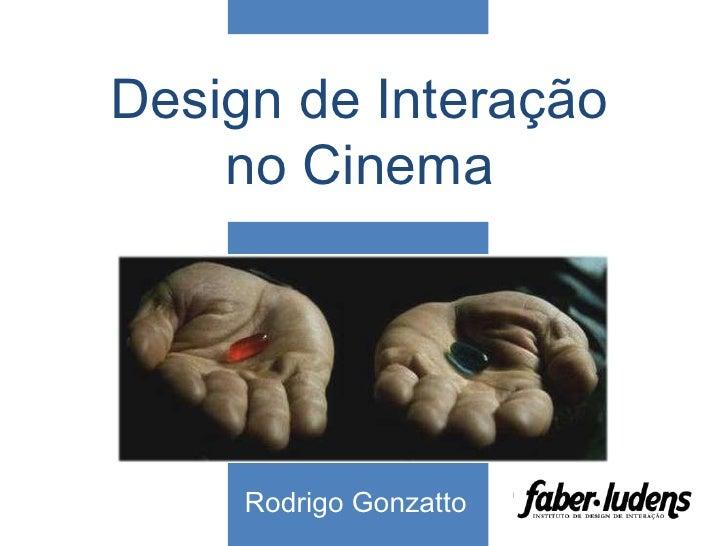 Design de Interação     no Cinema          Rodrigo Gonzatto