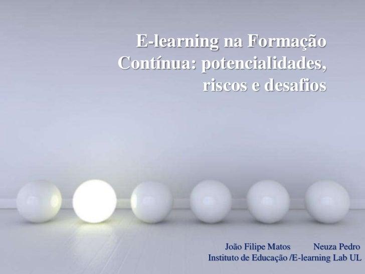 E-learning na FormaçãoContínua: potencialidades, riscos e desafios<br />                                              João...