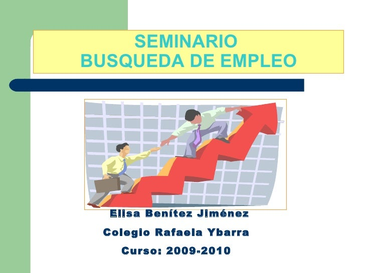 SEMINARIO  BUSQUEDA DE EMPLEO Elisa Benítez Jiménez Colegio Rafaela Ybarra Curso: 2009-2010