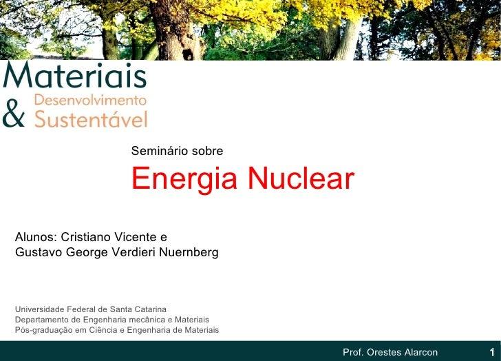 Prof. Orestes Alarcon Universidade Federal de Santa Catarina Departamento de Engenharia mecânica e Materiais Pós-graduação...