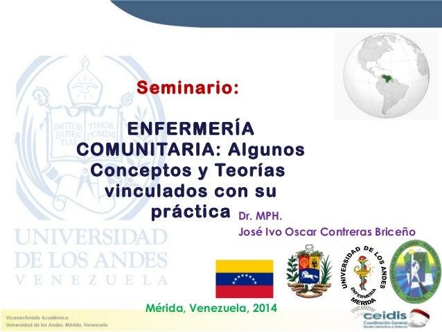 Seminario: ENFERMERÍA COMUNITARIA: Algunos Conceptos y Teorías vinculados con su práctica Dr. MPH. José Ivo Oscar Contrera...