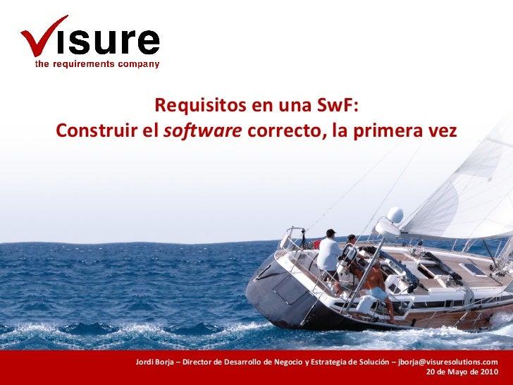 Requisitos en una SwF: Construir el  software  correcto, la primera vez Jordi Borja – Director de Desarrollo de Negocio y ...