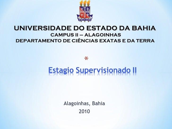Alagoinhas, Bahia 2010 UNIVERSIDADE DO ESTADO DA BAHIA  CAMPUS II – ALAGOINHAS DEPARTAMENTO DE CIÊNCIAS EXATAS E DA TERRA