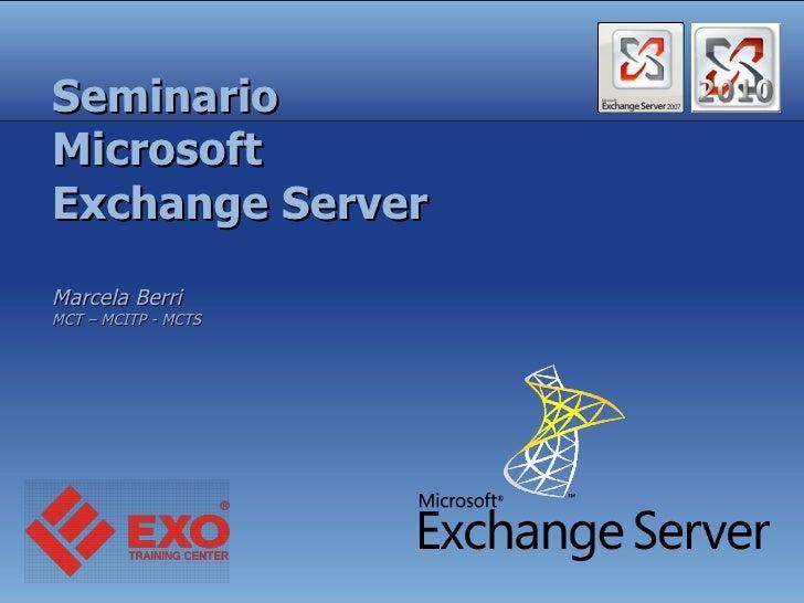Seminario Microsoft Exchange Server Marcela Berri  MCT – MCITP - MCTS