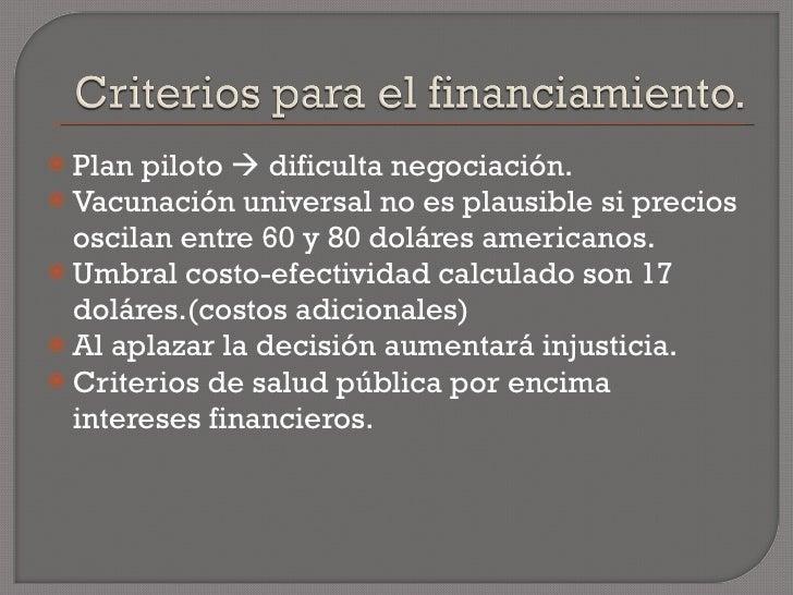 <ul><li>Plan piloto    dificulta negociación. </li></ul><ul><li>Vacunación universal no es plausible si precios oscilan e...