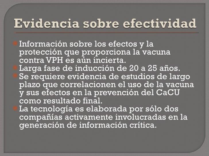 <ul><li>Información sobre los efectos y la protección que proporciona la vacuna contra VPH es aún incierta. </li></ul><ul>...