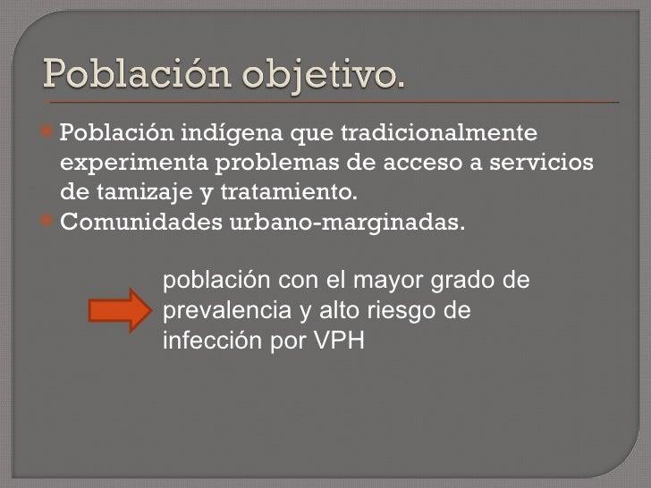 <ul><li>Población indígena que tradicionalmente experimenta problemas de acceso a servicios de tamizaje y tratamiento. </l...