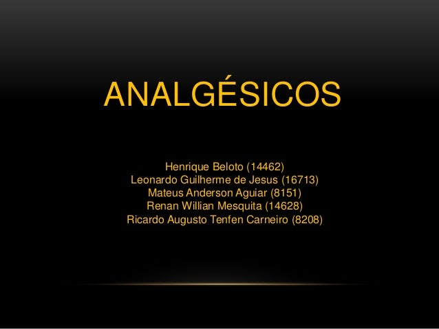 ANALGÉSICOS  Henrique Beloto (14462)  Leonardo Guilherme de Jesus (16713)  Mateus Anderson Aguiar (8151)  Renan Willian Me...