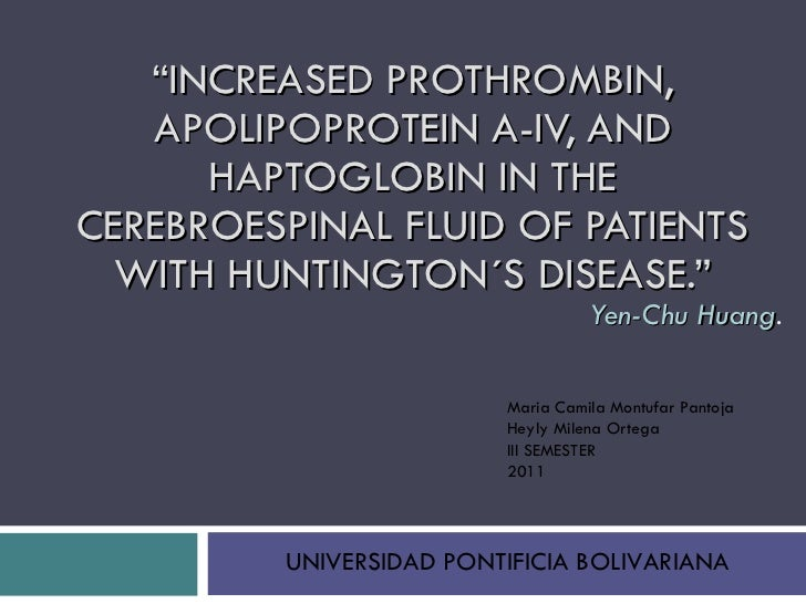""""""" INCREASED PROTHROMBIN, APOLIPOPROTEIN A-IV, AND HAPTOGLOBIN IN THE CEREBROESPINAL FLUID OF PATIENTS WITH HUNTINGTON´S DI..."""