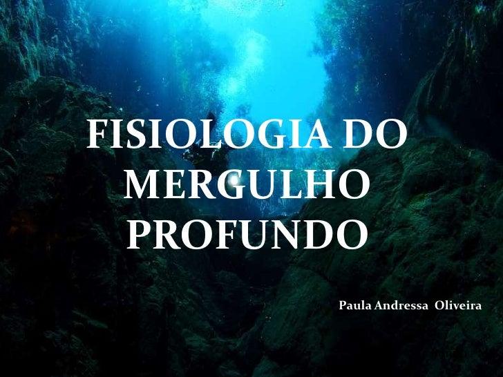 FISIOLOGIA DO  MERGULHO  PROFUNDO          Paula Andressa Oliveira                        Bonito - MS