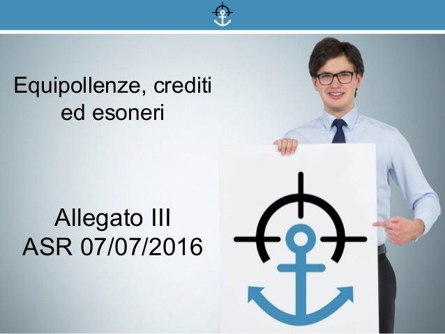 Equipollenze, crediti ed esoneri Allegato III ASR 07/07/2016