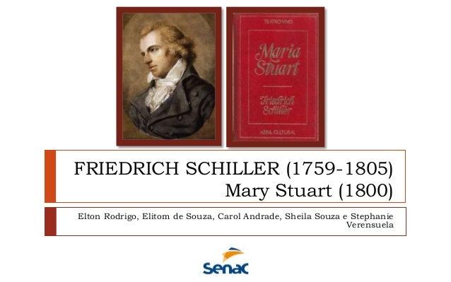 FRIEDRICH SCHILLER (1759-1805) Mary Stuart (1800) Elton Rodrigo, Elitom de Souza, Carol Andrade, Sheila Souza e Stephanie ...