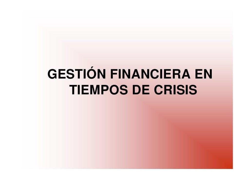 GESTIÓN FINANCIERA EN   TIEMPOS DE CRISIS