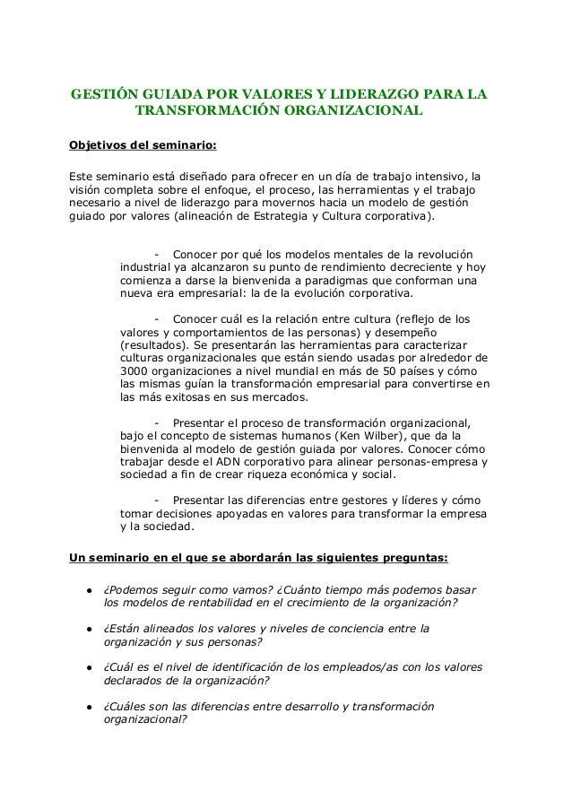 GESTIÓN GUIADA POR VALORES Y LIDERAZGO PARA LA TRANSFORMACIÓN ORGANIZACIONAL  Objetivos del seminario: Este seminari...