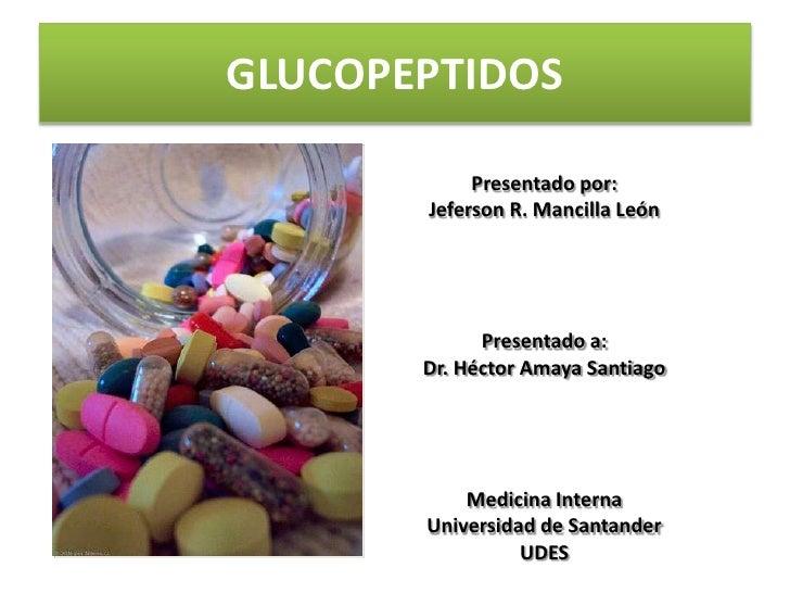 GLUCOPEPTIDOS            Presentado por:       Jeferson R. Mancilla León             Presentado a:       Dr. Héctor Amaya ...