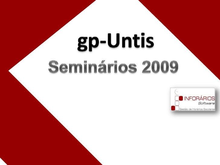 gp-Untis<br />Seminários 2009<br />