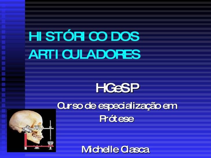 HISTÓRICO DOS ARTICULADORES HGeSP Curso de especialização em Prótese Michelle Ciasca  Chen Kai I