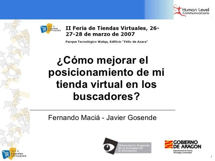 <ul><li>¿Cómo mejorar el posicionamiento de mi tienda virtual en los buscadores? </li></ul><ul><li>Fernando Maciá - Javier...