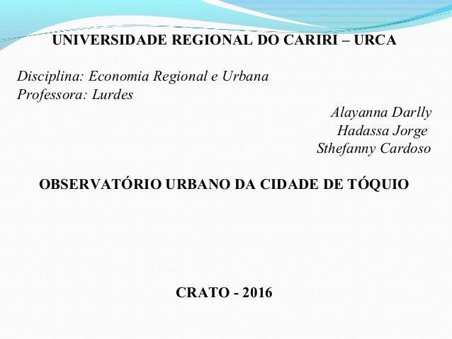 UNIVERSIDADE REGIONAL DO CARIRI – URCA Disciplina: Economia Regional e Urbana Professora: Lurdes Alayanna Darlly Hadassa J...