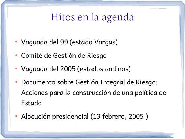 Hitos en la agenda●    Vaguada del 99 (estado Vargas)●    Comité de Gestión de Riesgo●    Vaguada del 2005 (estados andino...