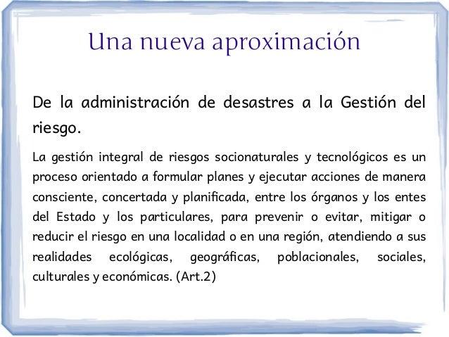 Una nueva aproximaciónDe la administración de desastres a la Gestión delriesgo.La gestión integral de riesgos socionatural...