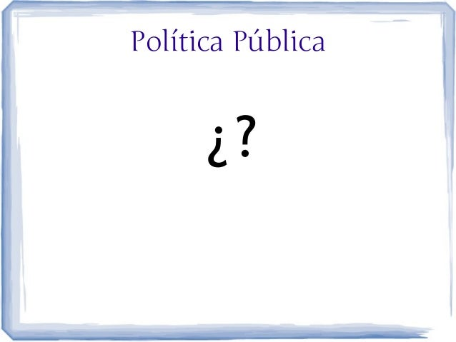 Política Pública      ¿?