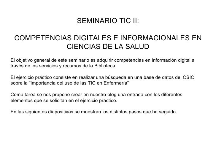 SEMINARIO TIC II : COMPETENCIAS DIGITALES E INFORMACIONALES EN CIENCIAS DE LA SALUD El objetivo general de este seminario ...
