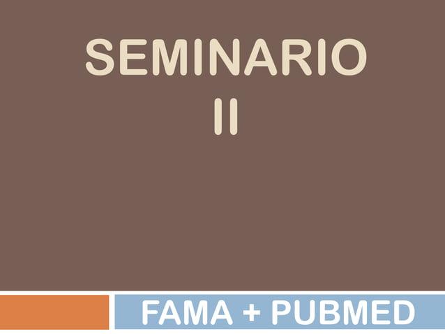 SEMINARIO    II FAMA + PUBMED