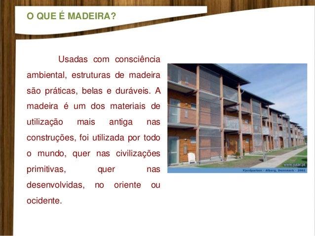 Usadas com consciência ambiental, estruturas de madeira são práticas, belas e duráveis. A madeira é um dos materiais de ut...