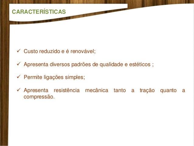  Custo reduzido e é renovável;  Apresenta diversos padrões de qualidade e estéticos ;  Permite ligações simples;  Apre...