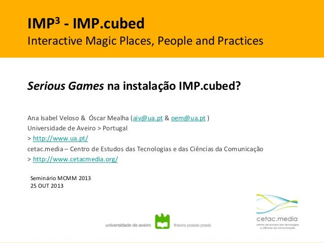 IMP3 . INTERACTIVE MAGIC PLACES, PEOPLE AND PRACTICES  IMP3 - IMP.cubed  Interactive Magic Places, People and Practices  S...