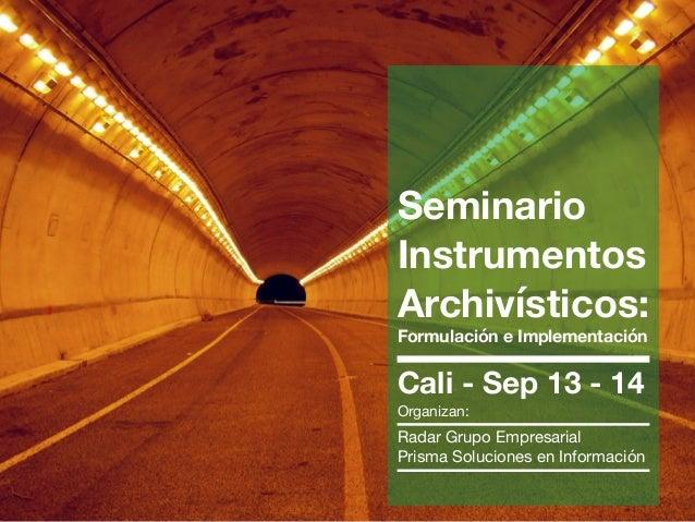 Seminario Instrumentos Archivísticos: Formulación e Implementación Cali - Sep 13 - 14 Organizan:  Radar Grupo Empresaria...