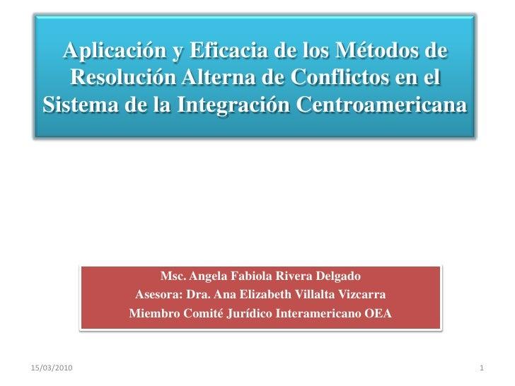 Aplicación y Eficacia de los Métodos de Resolución Alterna de Conflictos en el Sistema de la Integración Centroamericana<b...