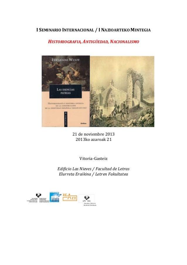 I SEMINARIO INTERNACIONAL / I NAZIOARTEKO MINTEGIA HISTORIOGRAFIA, ANTIGÜEDAD, NACIONALISMO  21 de noviembre 2013 2013ko a...