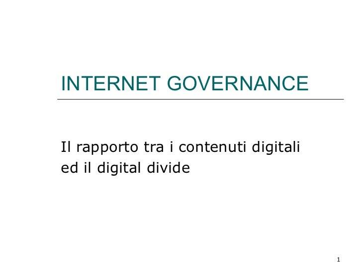 INTERNET GOVERNANCE Il rapporto tra i contenuti digitali  ed il digital divide