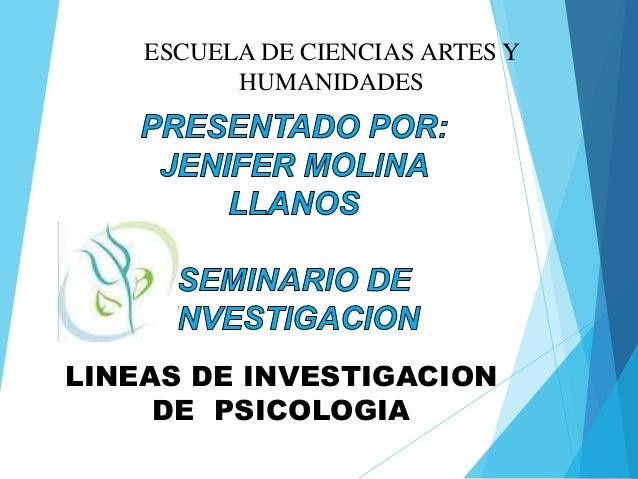 ESCUELA DE CIENCIAS ARTES Y  HUMANIDADES  LINEAS DE INVESTIGACION  DE PSICOLOGIA