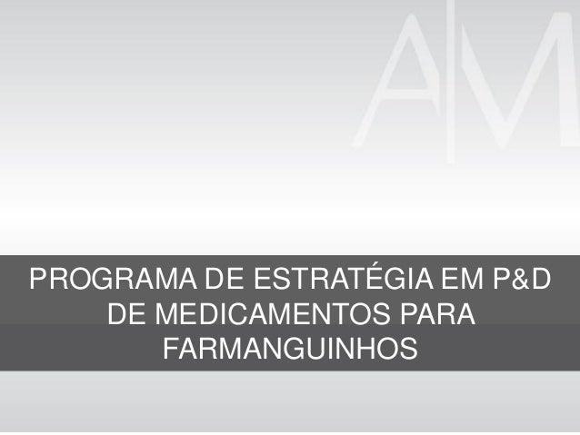PROGRAMA DE ESTRATÉGIA EM P&D DE MEDICAMENTOS PARA FARMANGUINHOS