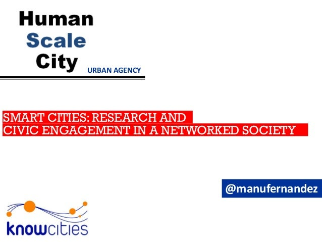 URBAN AGENCY@manufernandezSMART CITIES: RESEARCH ANDto manage knowledge citiesCIVIC ENGAGEMENT IN A NETWORKED SOCIETY