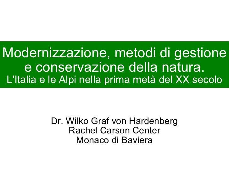 Modernizzazione, metodi di gestione e conservazione della natura. L'Italia e le Alpi nella prima metà del XX secolo Dr. Wi...