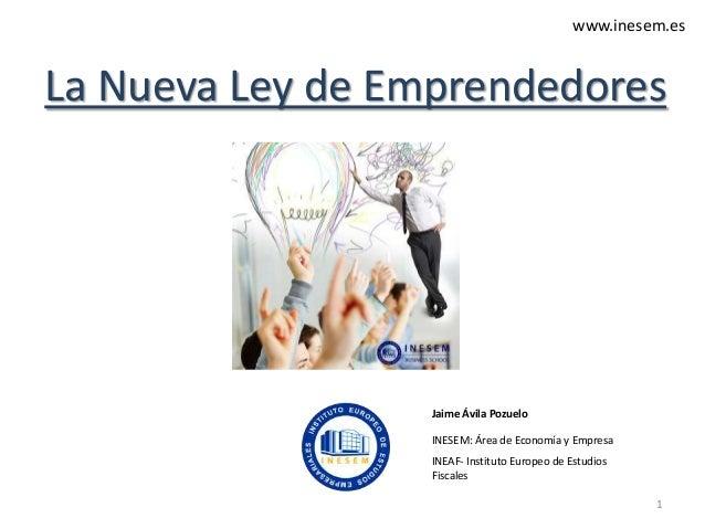 www.inesem.es  La Nueva Ley de Emprendedores  Jaime Ávila Pozuelo INESEM: Área de Economía y Empresa INEAF- Instituto Euro...
