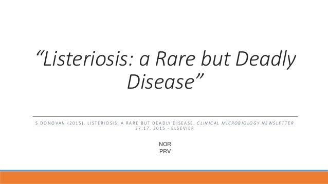 """Listeriosis: a Rare but Deadly Disease"" S DONOVAN (2015). LISTERIOSIS : A RARE BUT DEADLY DISEASE. CLINICAL MICROBIOLOGY ..."