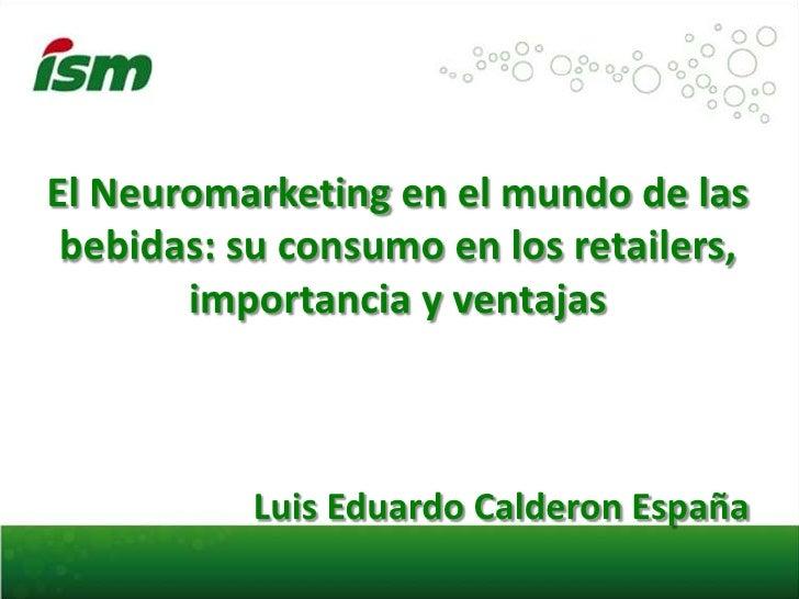 El Neuromarketing en el mundo de las bebidas: su consumo en los retailers,       importancia y ventajas           Luis Edu...