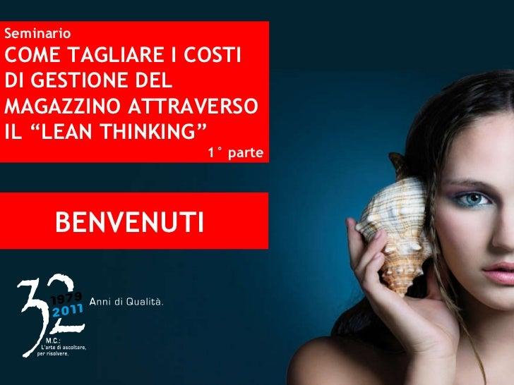 """Seminario COME TAGLIARE I COSTI DI GESTIONE DEL MAGAZZINO ATTRAVERSO IL """"LEAN THINKING"""" 1° parte BENVENUTI"""