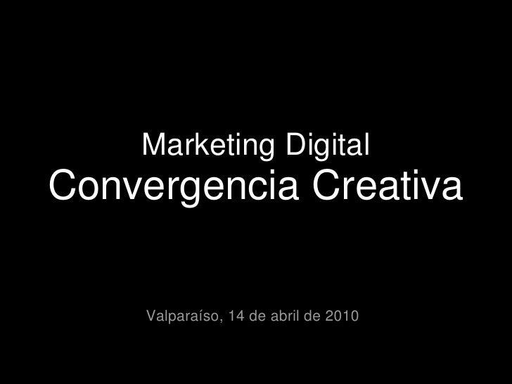 Marketing Digital Convergencia Creativa      Valparaíso, 14 de abril de 2010