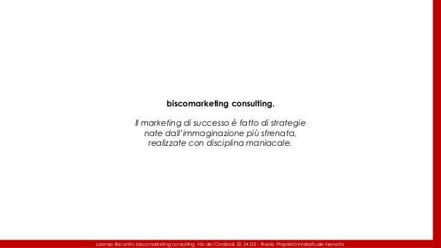 Lorenzo Biscontin, biscomarketing consulting, Via dei Cordaroli 33, 34135 - Trieste. Proprietà intellettuale riservata bis...