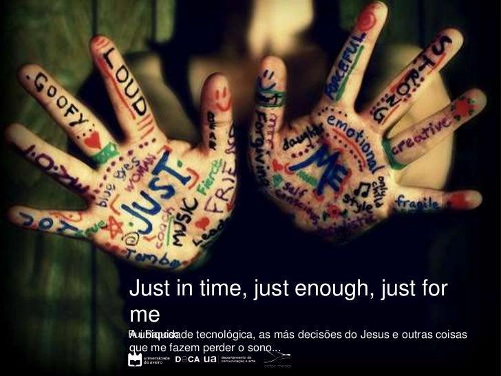 Just in time, just enough, just formeA ubiquidade tecnológica, as más decisões do Jesus e outras coisasRui Raposoque me fa...